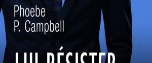 Lui résister… ou pas – vol 1 de Phoebe P Campbell